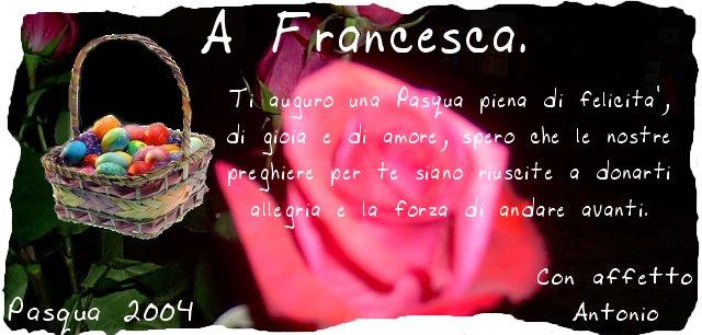 abbastanza Una speranza per Francesca - Pasqua 2004: auguri Francesca! SY05